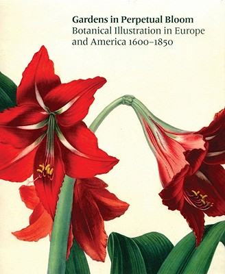 Gardens in Perpetual Bloom: Botanical Illustration in Europe and America 1600-1850 - Keeler, Nancy (Text by)
