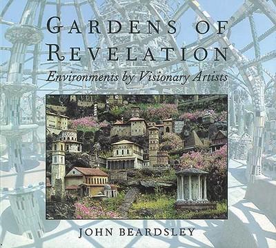 Gardens of Revelation: Environments by Visionary Artists - Beardsley, John