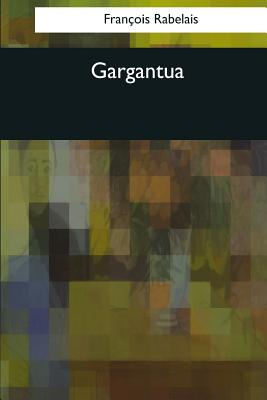Gargantua - Rabelais, Francois, and Urquhart, Sir Thomas (Translated by), and Motteux, Peter Anthony (Translated by)