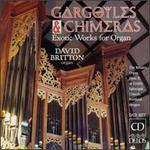 Gargoyles & Chimeras: Exotic Works For Organ