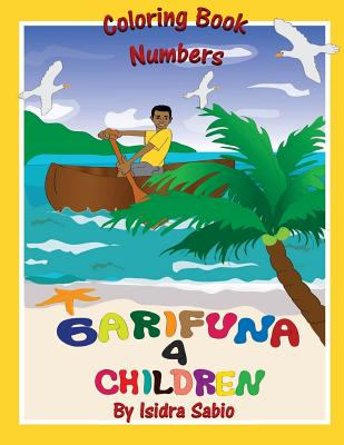 Garifuna 4 Children-Numbers: Numbers 1 - 10 - Sabio, Isidra, and Cayetano, Roy (Editor)