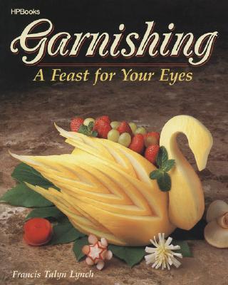 Garnishing: A Feast for Your Eyes - Lynch, Francis Talyn