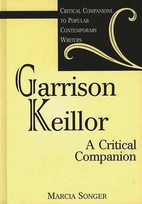 Garrison Keillor: A Critical Companion - Songer, Marcia
