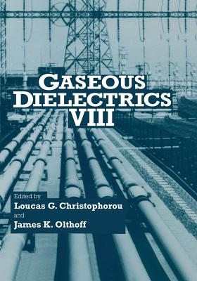 Gaseous Dielectrics VIII - Christophorou, Loucas G (Editor), and Olthoff, James K (Editor), and G Christophorou, Loucas (Editor)