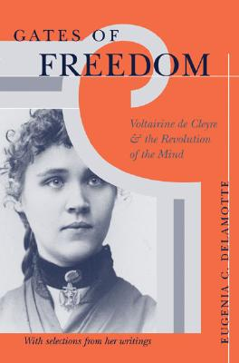 Gates of Freedom: Voltairine de Cleyre and the Revolution of the Mind - DeLamotte, Eugenia C