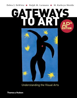 Gateways to Art: Understanding the Visual Arts - Dewitte, Debra J