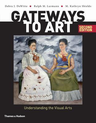 Gateways to Art: Understanding the Visual Arts - Dewitte, Debra J, and Larmann, Ralph M, and Shields, M Kathryn