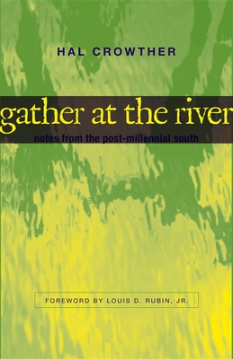 Gather at the River: Notes from the Post-Millennial South - Crowther, Hal, and Jr, Louis D Rubin (Foreword by)