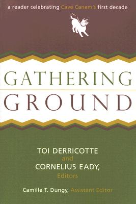 Gathering Ground: A Reader Celebrating Cave Canem's First Decade - Derricotte, Toi (Editor), and Eady, Cornelius (Editor), and Dungy, Camille Thornton (Editor)