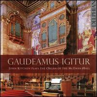Gaudeamus Igitur: John Kitchen plays the Organ of the McEwan Hall - John Kitchen (organ)