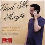 Gaul Me Maybe: French Baroque Keyboard Music