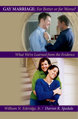 Gay Marriage: For Better or for Worse?: What We've Learned from the Evidence - Eskridge, William N, Jr., and Spedale, Darren R