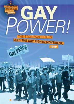 Gay Power!: The Stonewall Riots and the Gay Rights Movement, 1969 - Kuhn, Betsy