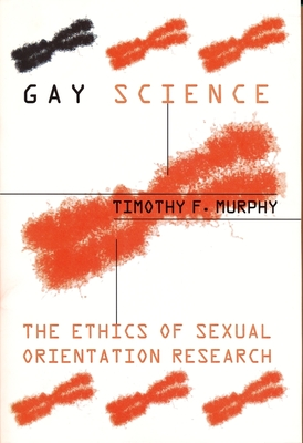 Gay Science: The Ethics of Sexual Orientation Research - Murphy, Timothy F, Professor