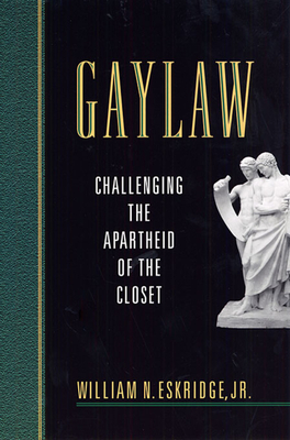 Gaylaw: Challenging the Apartheid of the Closet - Eskridge, William N
