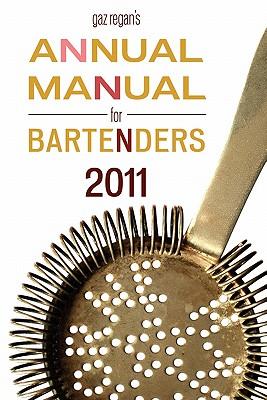 Gaz Regan's Annual Manual for Bartenders, 2011 - Regan, Gary