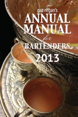 Gaz Regan's Annual Manual for Bartenders 2013 - Gary, Regan