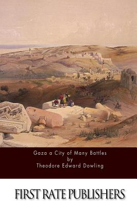 Gaza a City of Many Battles - Dowling, Theodore Edward