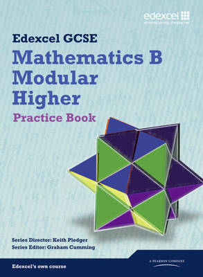 GCSE Mathematics Edexcel 2010: Spec B Higher Practice Book - Pledger, Keith (Editor), and Cumming, Graham (Editor), and Tanner, Kevin