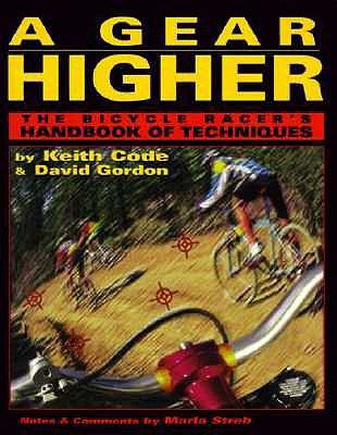 Gear Higher: The Bicycle Racer's Handbook of Techniques - Code, Keith, and Code/Gordon, and Falcon, Su (Editor)