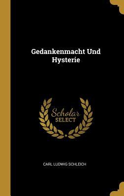 Gedankenmacht Und Hysterie - Schleich, Carl Ludwig