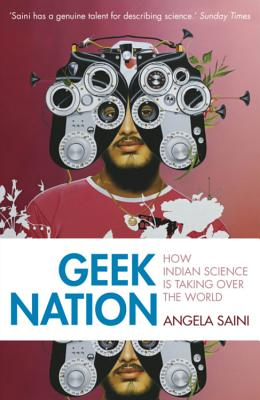 Geek Nation: How Indian Science is Taking Over the World - Saini, Angela