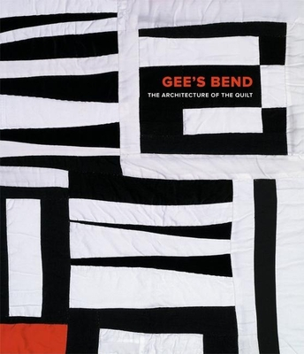 Gee's Bend: The Architecture of the Quilt - Arnett, William (Contributions by), and Bendolph, Louisiana P (Contributions by), and Bendolph, Mary Lee (Contributions by)