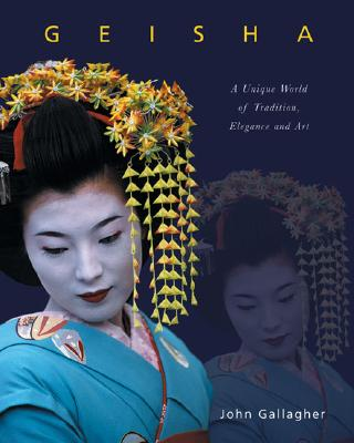 Geisha: A Unique World of Tradition, Elegance and Art - Gallagher, John, and Reynolds, Wayne (Illustrator)