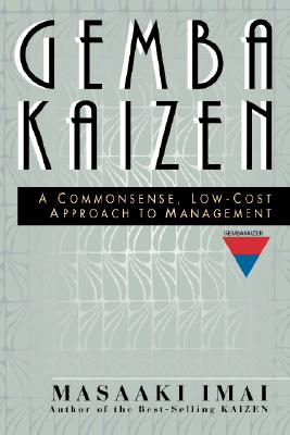Gemba Kaizen: A Commonsense, Low-Cost Approach to Management - Imai, Masaaki, and Imai Masaaki