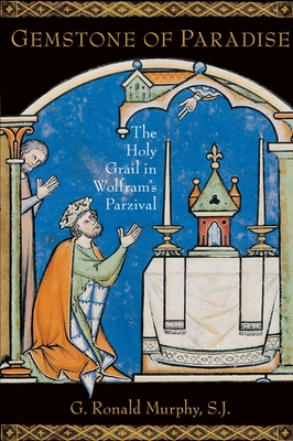 Gemstone of Paradise: The Holy Grail in Wolfram's Parzival - Murphy, G Ronald, S.J.