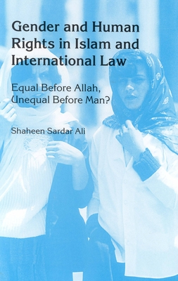 Gender and Human Rights in Islam and International Law: Equal before Allah, Unequal before Man? - Ali, Shaheen Sardar