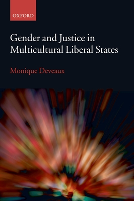 Gender and Justice in Multicultural Liberal States - Deveaux, Monique