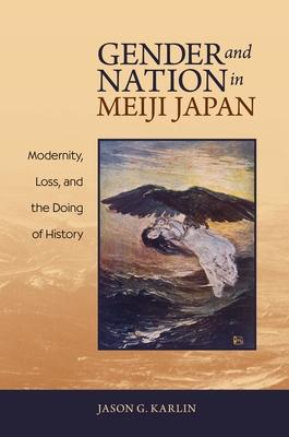 Gender and Nation in Meiji Japan - Karlin, Jason G