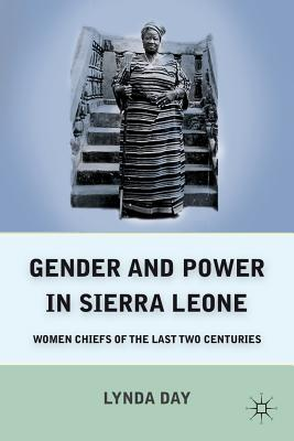 Gender and Power in Sierra Leone: Women Chiefs of the Last Two Centuries - Day, Lynda
