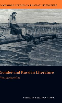 Gender and Russian Literature: New Perspectives - Marsh, Rosalind J (Editor)
