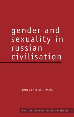 Gender and Sexuality in Russian Civilisation - Barta, Peter I (Editor)