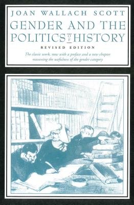 Gender and the Politics of History - Scott, Joan Wallach