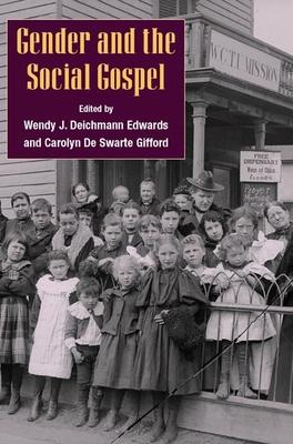 Gender and the Social Gospel - Edwards, Wendy J Deichmann (Editor), and Gifford, Carolyn De Sware (Editor)