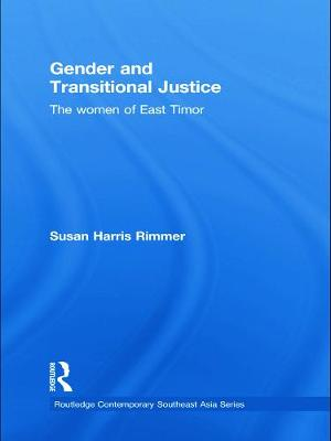 Gender and Transitional Justice: The Women of East Timor - Rimmer, Susan Harris
