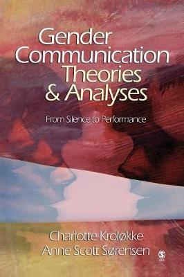Gender Communication Theories and Analyses: From Silence to Performance - Krolokke, Charlotte, and Sorensen, Anne Scott