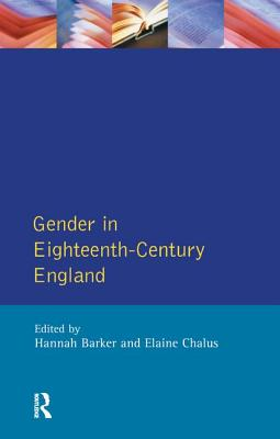 Gender in Eighteenth-Century England: Roles, Representations and Responsibilities - Barker, Hannah, and Chalus, Elaine