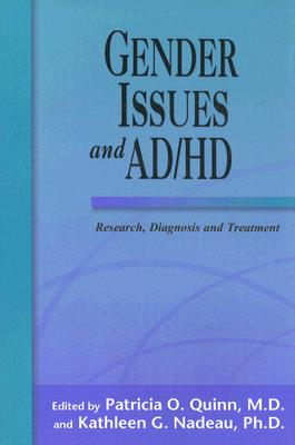 Gender Issues and AD/HD: Research, Diagnosis and Treatment - Quinn, Patricia O, MD (Editor), and Nadeau, Kathleen G, Ph.D. (Editor)