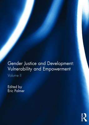 Gender Justice and Development: Vulnerability and Empowerment: Volume 2 - Palmer, Eric (Editor)