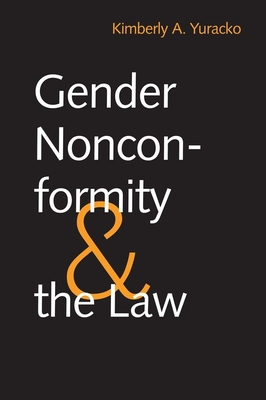 Gender Nonconformity and the Law - Yuracko, Kimberly A, Prof.