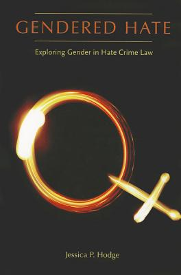 Gendered Hate: Exploring Gender in Hate Crime Law - Hodge, Jessica P