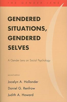 Gendered Situations, Gendered Selves: A Gender Lens on Social Psychology - Hollander, Jocelyn A, and Renfrow, Daniel G, and Howard, Judith A