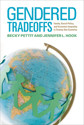 Gendered Tradeoffs: Women, Family, and Workplace Inequality in Twenty-One Countries - Pettit, Becky, and Hook, Jennifer L