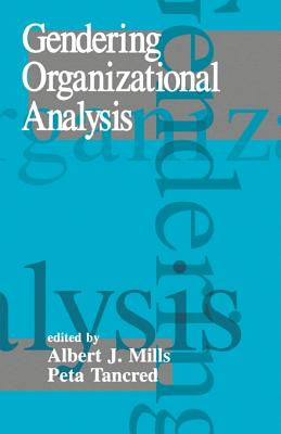 Gendering Organizational Analysis - Mills, Albert J Professor (Editor), and Tancred, Peta, Dr. (Editor)