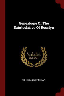 Genealogie of the Sainteclaires of Rosslyn - Hay, Richard Augustine