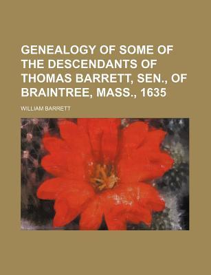 Genealogy of Some of the Descendants of Thomas Barrett, Sen., of Braintree, Mass., 1635 - Barrett, William
